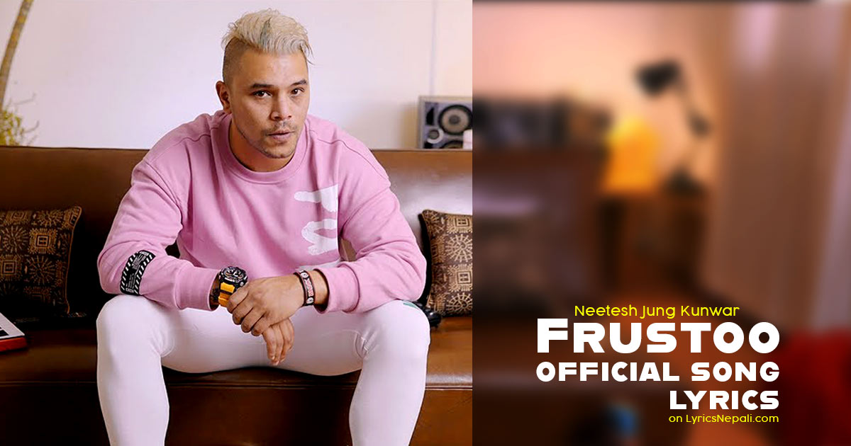 Frustoo Song Lyrics | Neetesh Jung Kunwar | Paradygm TV | Mr. Brownie
