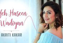 Photo of Yeh Haseen Wadiyan Full Lyrics In English | Akriti Kakar