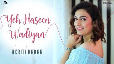 Photo of Yeh Haseen Wadiyan Full Lyrics In English   Akriti Kakar