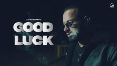 Photo of Good Luck Lyrics | Garry Sandhu | Rahul Sathu