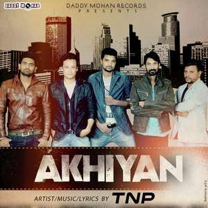 Akhiyan by TNP Lyrics