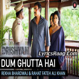 Dum Ghutta Hai Lyrics Drishyam Rahat Fateh Ali Khan & Rekha Bhardwaj Songs