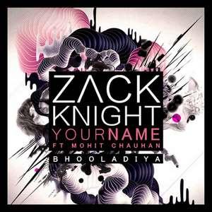 Your Name (Bhooladiya) Lyrics Zack Knight Ft Mohit Chauhan
