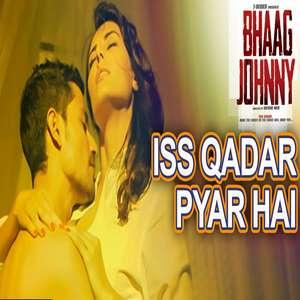 Iss Qadar Pyar Hai Lyrics From Bhaag Johnny – Ankit Tiwari