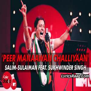 Peer Manaawan Challiyaan Lyrics Salim-Sulaiman Feat. Sukhwinder Singh - Coke Studio MTV Season 4