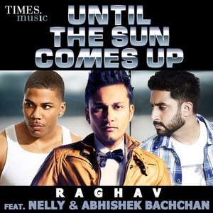 Until the Sun Comes Up Lyrics Raghav Ft Abhishek Bachchan & Nelly