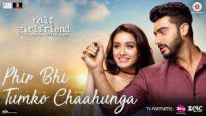 main Phir Bhi Tumko Chaahunga Half Girlfriend