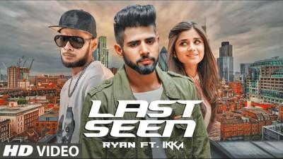 Last Seen Ryan Ft. Ikka Punjabi Song