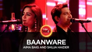Shuja Haider & Aima Baig, Baanware, Coke Studio Season