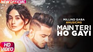 ve Main Teri Ho Gayi Millind Gaba Latest Punjabi Song 2017