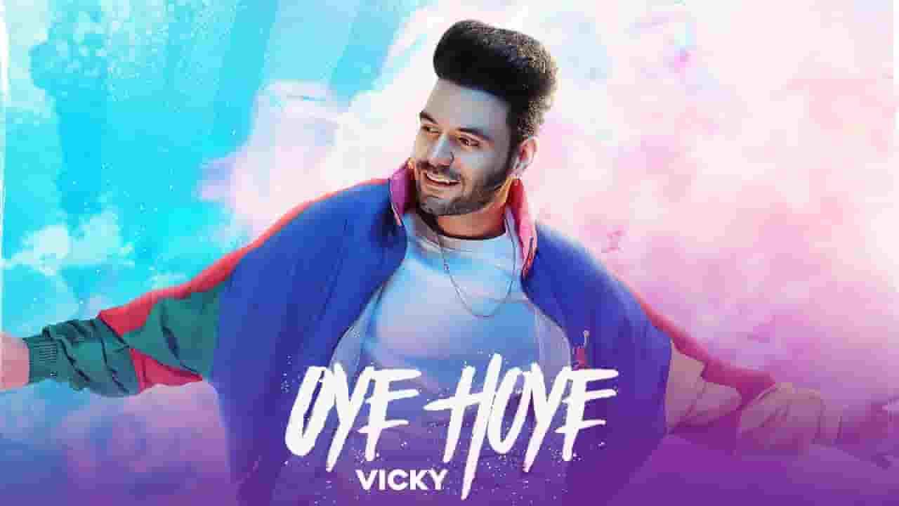 ओये होये Oye Hoye Lyrics In Hindi – Vicky