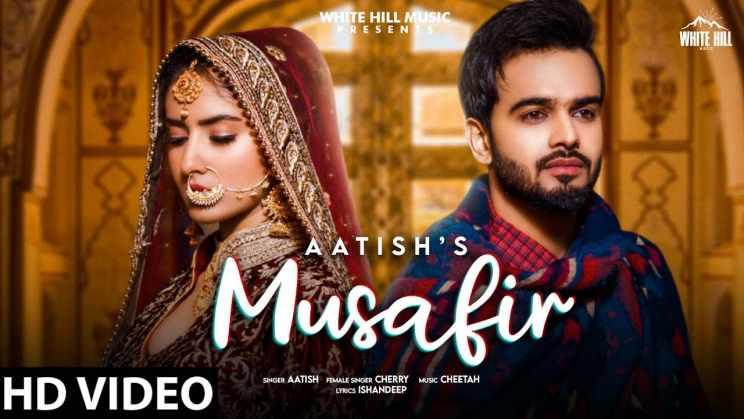 मुसाफ़िर Musafir Lyrics In Hindi – Aatish & Cherry