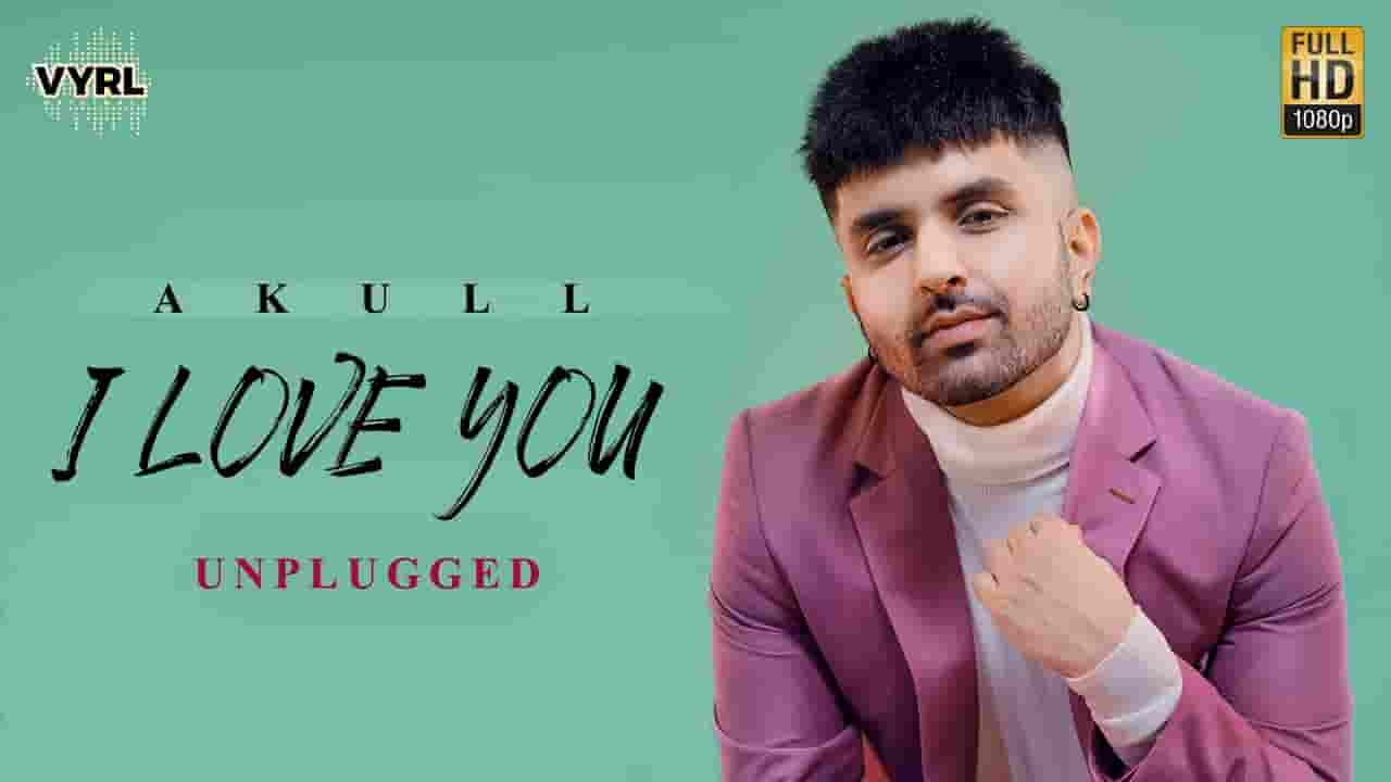 आइ लव यू I Love You (Unplugged) Lyrics In Hindi – Akull