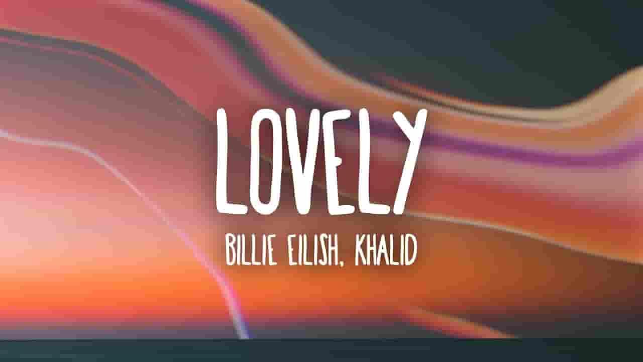Lovely Lyrics - Billie Eilish & Khalid