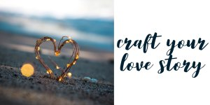 Craft Your Love Story Dating
