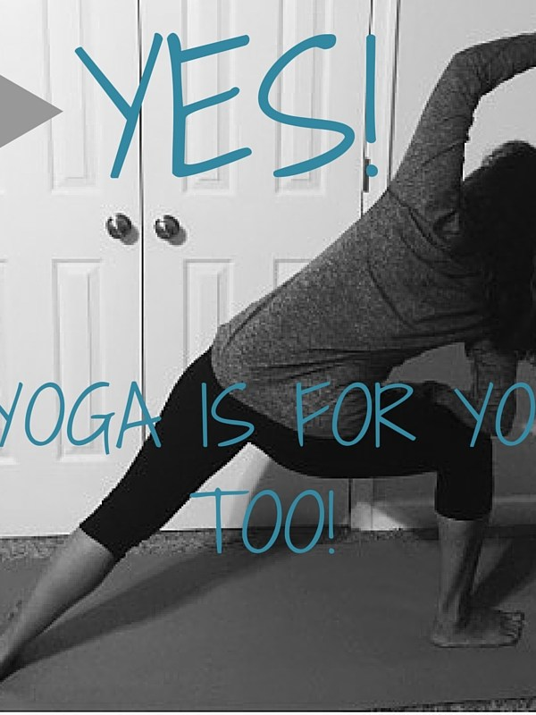 Yes, Yoga is For You Too!