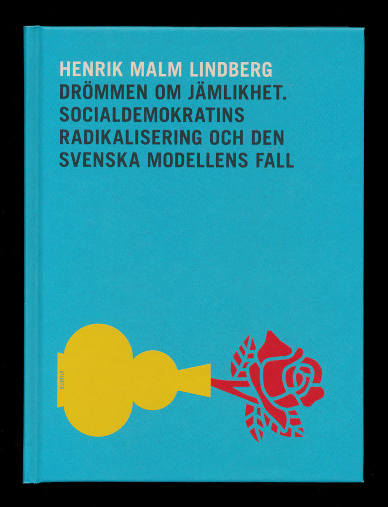 Drömmen om jämlikhet – socialdemokratins radikalisering och den svenska modellens fall är skriven av Henrik Malm Lindberg (forskare vid Ratio)