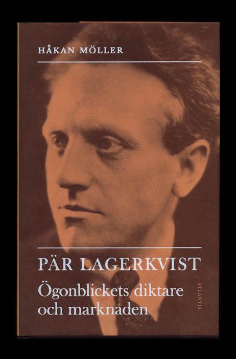 Pär Lagerkvist – ögonblickets diktare och marknaden, skriven av Håkan Möller
