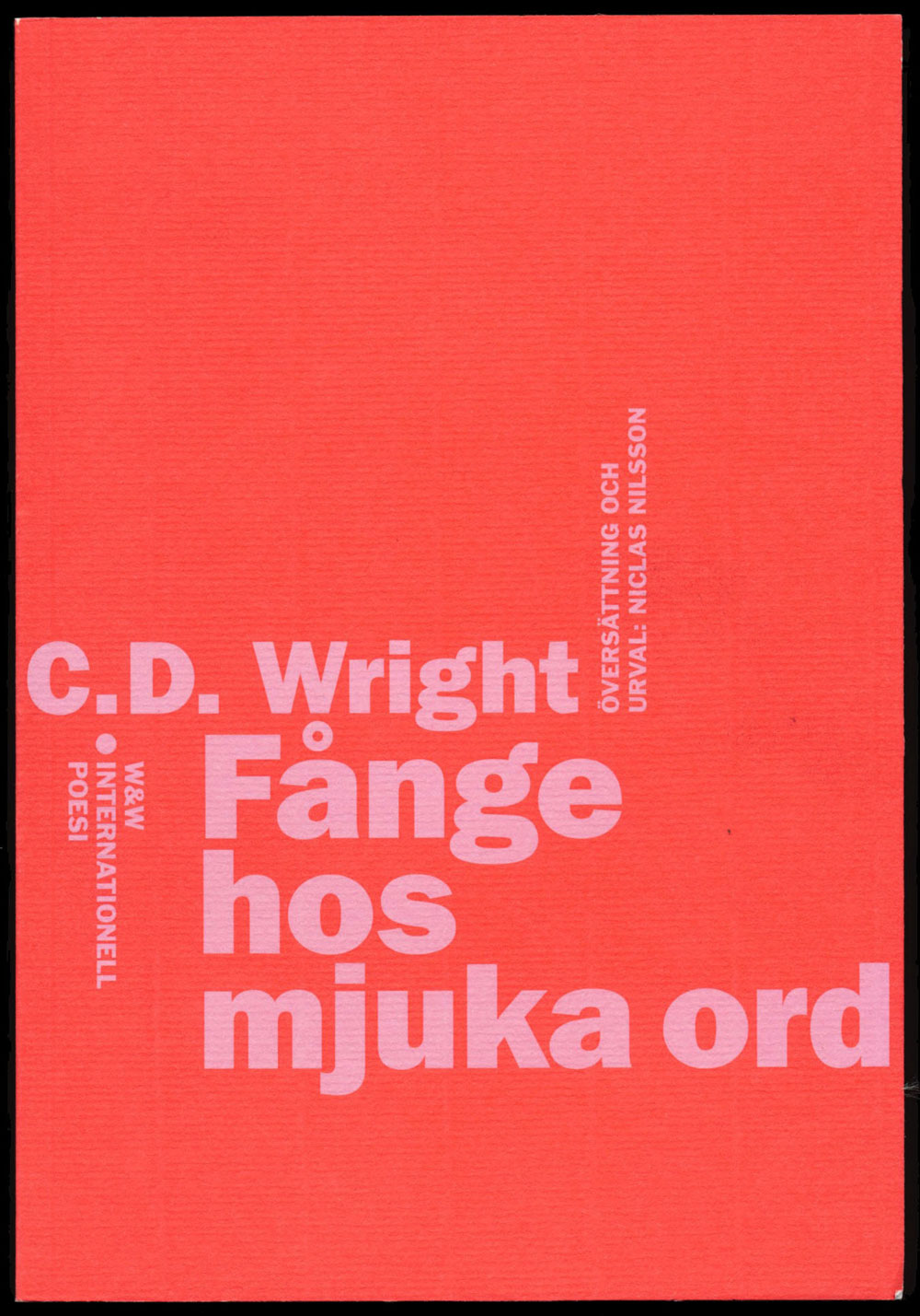 C.D. Wright Fånge hos mjuka ord Wahlström & Widstrands serie med internationell poesi