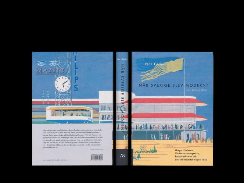 När Sverige blev modernt av Per I. Gedin, form och illustration av Annika Lyth (Lyth & Co), utgiven av Albert Bonniers Förlag.