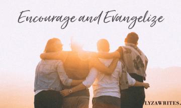 Encourage and Evangelize