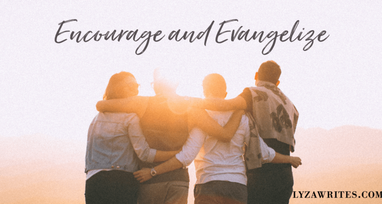 Encourage and Evangelize