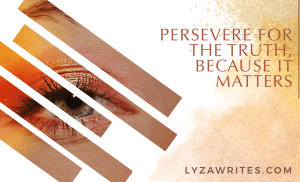 Persevere for the Truth, because it Matters