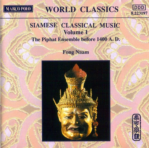 SIAMESE CLASSICAL MUSIC: Volume 1 – The Piphat Ensemble before 1400 A.D. (Marco Polo 8.223197) Recorded: Siam Pattana Studio Bangkok,Thailand 1990.