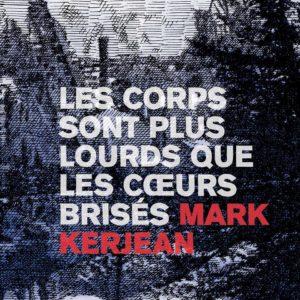 Les corps sont plus lourds que les cœurs brisés par Mark Kerjean