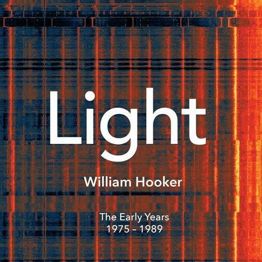 William Hooker Light The Early Years 1975 1989 No Business