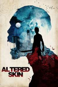 Download Altered Skin (2019) Mp4