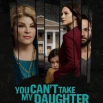 Download You Can't Take My Daughter (2020) Mp4
