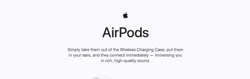 AirPods. Simply take them out of the Wireless Charging Case, put them in your ears, and they connect immediately - immersing you in rich, high-quality sound.