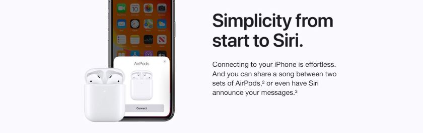Simplicity from start to Siri. Connecting to your iPhone is effortless. And you can share a song between two sets of AirPods, or even have Siri announce your messages.