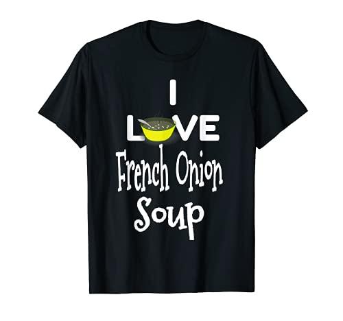 Me encanta la sopa de cebolla francesa Camiseta
