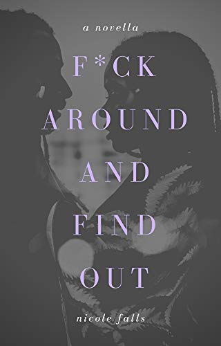 f*ck around and find out (Friends and Lovers Book 2) by [Nicole Falls]