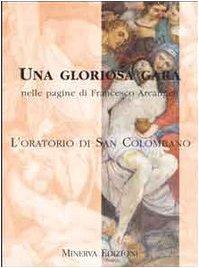 Una gloriosa gara nelle pagine di Francesco Arcangeli. L'Oratorio di San Colombano