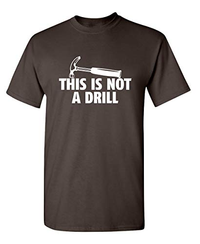 This is Not A Drill Graphic Novelty Sarcastic Funny T Shirt XL Black