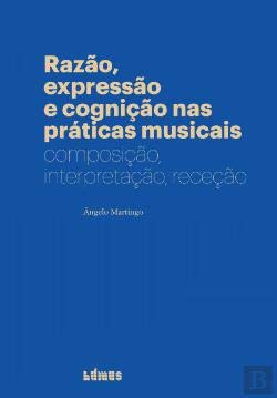 Razón, expresión y cognición en las prácticas musicales Composición, interpretación, recepción
