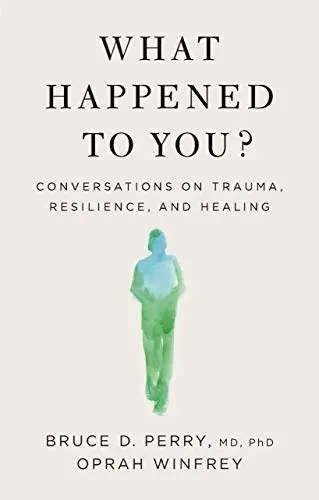 What Happened to You?: Conversations on Trauma, Resilience,...