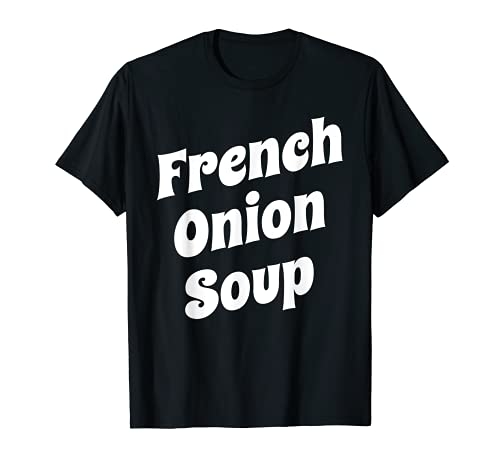 Sopa de cebolla francesa divertida Camiseta