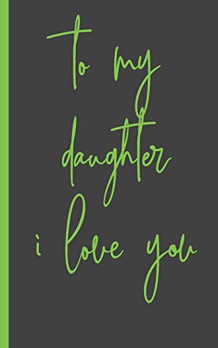 to my daughter i love you: Gifts for Daughter from Mom , unique Present idea for valentine's day for teen girl Women, birthday ,graduation , great idea to express the love between mother and girl