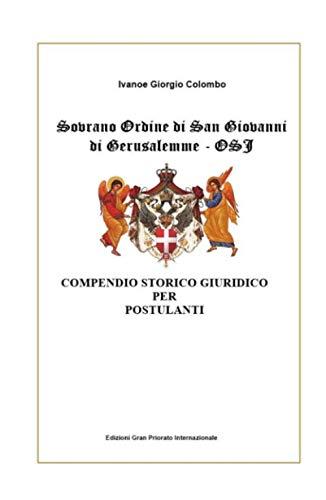 Sovrano Ordine di San Giovanni di Gerusalemme  OSJ Compendio storico giuridico per Postulanti