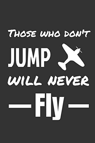 Those who don't jump will never fly: Journal 6x9 in | 80 pages | Use it to write down your experiences !