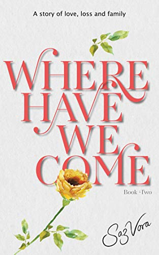 Where Have We Come - A story of love, loss and family (University Reena & Nikesh Book 2) by [Saz Vora]