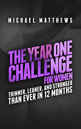 The Year One Challenge for Women: Thinner, Leaner, and Stronger Than Ever in 12 Months 1