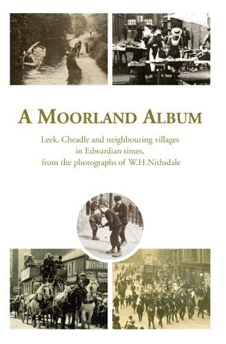A Moorland Album: Leek, Cheadle and neighbouring villages in Edwardian times, from the photographs of W.H. Nithsdale