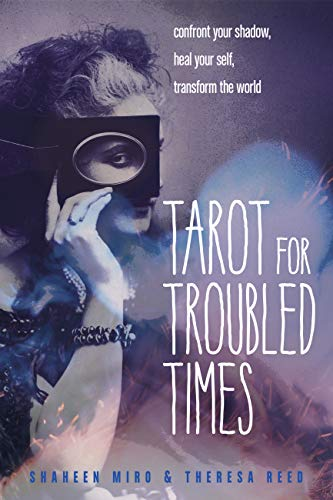 Tarot for Troubled Times: Confront Your Shadow, Heal Your...