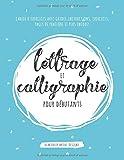 Lettrage et calligraphie pour débutants: Cahier d'exercices avec guides,...