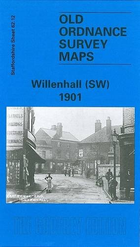 Willenhall (SW) 1901: Staffordshire Sheet 62.12 (Old O.S. Maps of Staffordshire)
